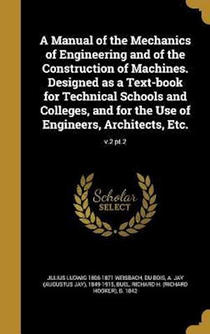 Bog, hardback A   Manual of the Mechanics of Engineering and of the Construction of Machines. Designed as a Text-Book for Technical Schools and Colleges, and for th af Julius Ludwig 1806-1871 Weisbach