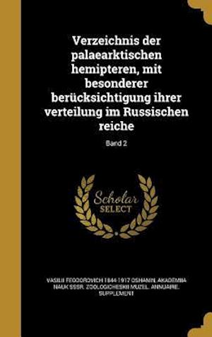 Bog, hardback Verzeichnis Der Palaearktischen Hemipteren, Mit Besonderer Berucksichtigung Ihrer Verteilung Im Russischen Reiche; Band 2 af Vasilii Feodorovich 1844-1917 Oshanin