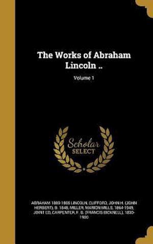 Bog, hardback The Works of Abraham Lincoln ..; Volume 1 af Abraham 1809-1865 Lincoln