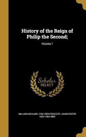 Bog, hardback History of the Reign of Philip the Second;; Volume 1 af William Hickling 1796-1859 Prescott, John Foster 1824-1904 Kirk