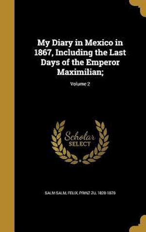 Bog, hardback My Diary in Mexico in 1867, Including the Last Days of the Emperor Maximilian;; Volume 2