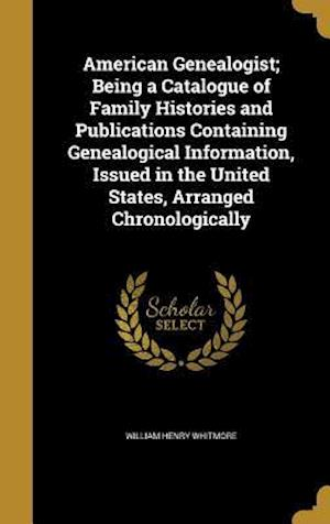 Bog, hardback American Genealogist; Being a Catalogue of Family Histories and Publications Containing Genealogical Information, Issued in the United States, Arrange af William Henry Whitmore