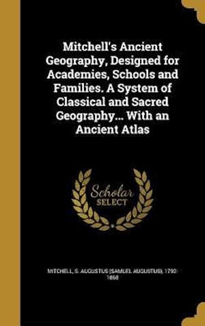Bog, hardback Mitchell's Ancient Geography, Designed for Academies, Schools and Families. a System of Classical and Sacred Geography... with an Ancient Atlas