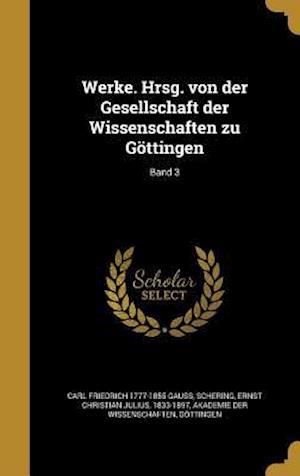 Bog, hardback Werke. Hrsg. Von Der Gesellschaft Der Wissenschaften Zu Gottingen; Band 3 af Carl Friedrich 1777-1855 Gauss