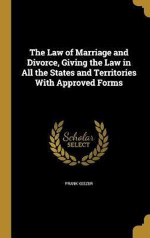 Bog, hardback The Law of Marriage and Divorce, Giving the Law in All the States and Territories with Approved Forms af Frank Keezer