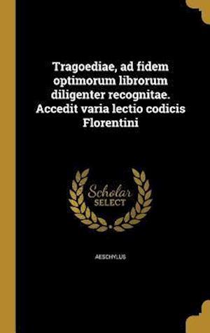 Bog, hardback Tragoediae, Ad Fidem Optimorum Librorum Diligenter Recognitae. Accedit Varia Lectio Codicis Florentini