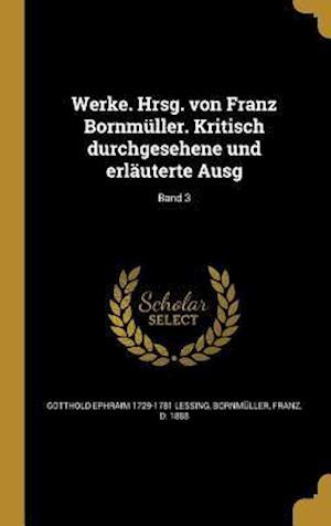 Bog, hardback Werke. Hrsg. Von Franz Bornmuller. Kritisch Durchgesehene Und Erlauterte Ausg; Band 3 af Gotthold Ephraim 1729-1781 Lessing