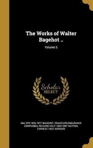 Bog, hardback The Works of Walter Bagehot ..; Volume 5 af Richard Holt 1826-1897 Hutton, Walter 1826-1877 Bagehot