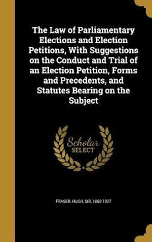 Bog, hardback The Law of Parliamentary Elections and Election Petitions, with Suggestions on the Conduct and Trial of an Election Petition, Forms and Precedents, an