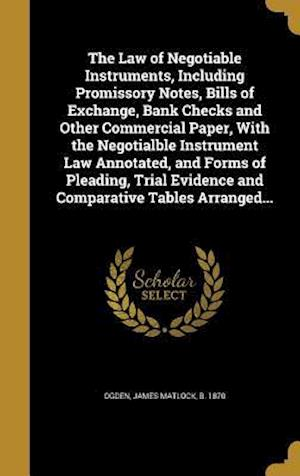 Bog, hardback The Law of Negotiable Instruments, Including Promissory Notes, Bills of Exchange, Bank Checks and Other Commercial Paper, with the Negotialble Instrum