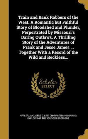 Bog, hardback Train and Bank Robbers of the West. a Romantic But Faithful Story of Bloodshed and Plunder, Perpertrated by Missouri's Daring Outlaws. a Thrilling Sto