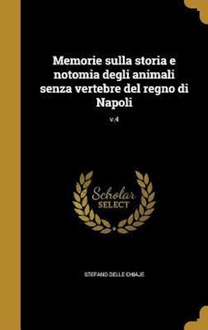 Bog, hardback Memorie Sulla Storia E Notomia Degli Animali Senza Vertebre del Regno Di Napoli; V.4 af Stefano Delle Chiaje
