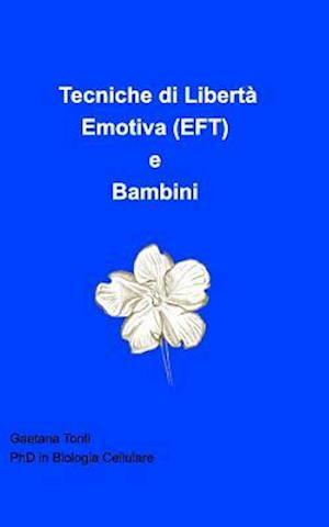 Tecniche Di Liberta Emotiva (Eft) E Bambini af Gaetana Tonti
