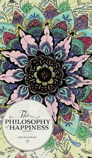 Bog, hardback The Philosophy of Happiness af Julia Mussellwhite