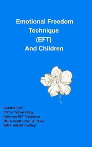 Bog, paperback Emotional Freedom Technique (Eft) and Children af Gaetana Tonti