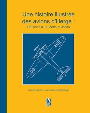 Bog, paperback Une Histoire Illustree Des Avions D'Herge af Frank Griese, Richard Humberstone