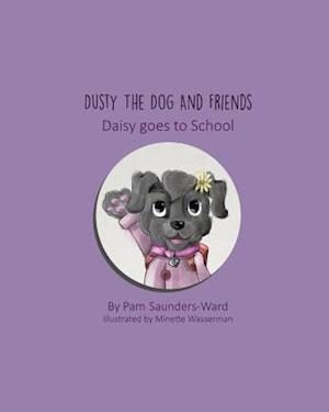Bog, paperback Dusty the Dog and Friends - Daisy Goes to School af Pam Saunders-Ward