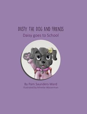 Dusty the Dog and Friends - Daisy Goes to School af Pam Saunders-Ward