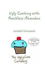 Ugly Cooking with Reckless Abandon