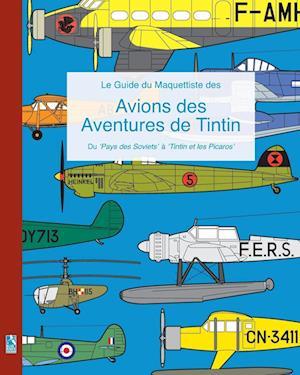 Le Guide Du Maquettiste Des Avions Des Aventures de Tintin af Richard Humberstone