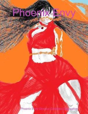Phoenix Envy af Phoenix Envy Glorious Godde Corporation, Phoenix Envy Glorious Goddess Corporation
