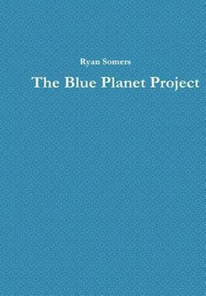 The Blue Planet Project af Ryan Somers