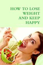 How to Loose Weight and Keep Happy