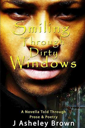 Smiling Through Dirty Windows af J. Asheley Brown