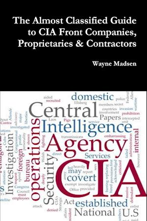 Bog, paperback The Almost Classified Guide to CIA Front Companies, Proprietaries & Contractors af Wayne Madsen