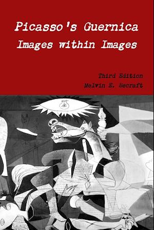 Bog, paperback Picasso's Guernica - Images Within Images, Third Edition af Melvin E. Becraft