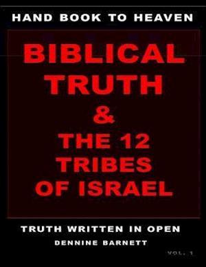 HAND BOOK TO HEAVEN BIBLICAL TRUTH & THE 12 TRIBES OF ISRAEL af Dennine Barnett