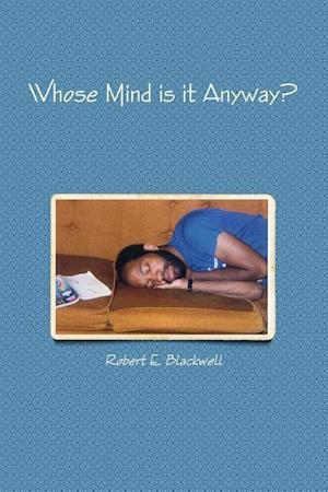 Whose Mind Is It Anyway? af Robert E. Blackwell