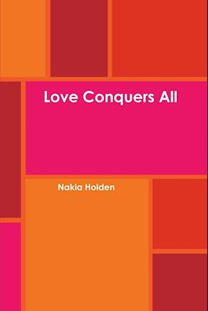 Love Conquers All af Nakia Holden