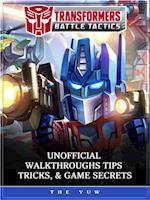 Transformers Battle Tactics Unofficial Walkthroughs Tips, Tricks, & Game Secrets