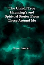 The Untold True Haunting's and Spiritual Stories from Those Around Me