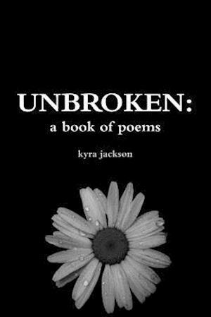 Bog, paperback Unbroken: A Book of Poems af Kyra Jackson