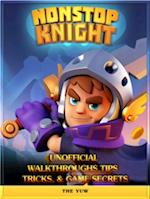Nonstop Knight Unofficial Walkthroughs Tips, Tricks, & Game Secrets