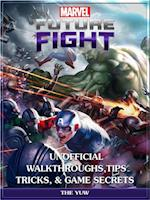 Marvel Future Fight Unofficial Walkthroughs, Tips Tricks, & Game Secrets
