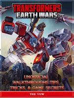 Transformers Earth Wars Unofficial Walkthroughs Tips Tricks, & Game Secrets