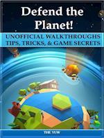 Defend the Planet! Unofficial Walkthroughs Tips, Tricks, & Game Secrets