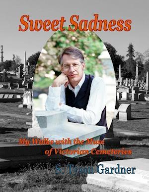 Bog, paperback Sweet Sadness; My Walks with the Muse of Victorian Cemeteries af S. Tyson Gardner