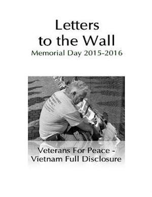 Letters to the Wall: Memorial Day Events 2015 and 2016 af Veterans For Peace - Vietnam Disclosure, Veterans For Peace - Vietnam Full Disclosure