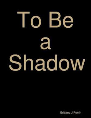 To Be a Shadow af Brittany J Ferrin