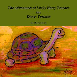 Bog, paperback The Adventures of Lucky Harry Truckee the Desert Tortoise af Misty Smith