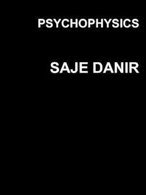 Psychophysics af Saje Danir