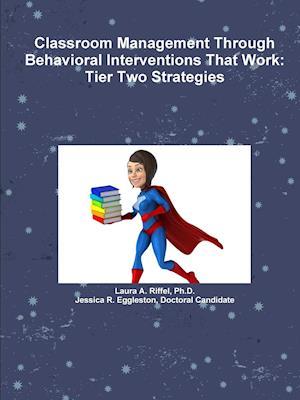 Bog, paperback Classroom Management Through Behavioral Interventions That Work af Ph. D. Laura a. Riffel, Doctoral Candidate Jessica R. Eggleston