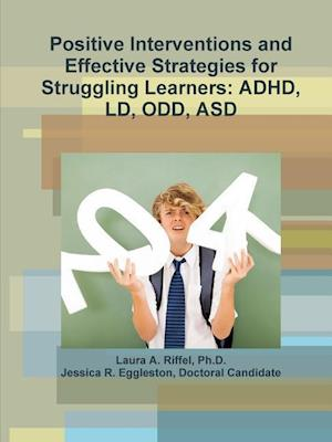 Bog, paperback Positive Interventions and Effective Strategies for Struggling Learners af Ph. D. Laura a. Riffel, Doctoral Candidate Jessica R. Eggleston