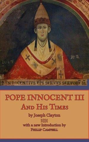 Bog, hardback Pope Innocent III and His Times af Phillip Campbell, Joseph Clayton