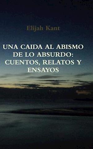 Una Cada Al Abismo de Lo Absurdo af Elijah Kant