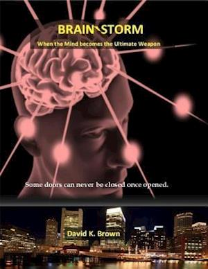Brain-storm - When the Mind Becomes the Ultimate Weapon af David K. Brown
